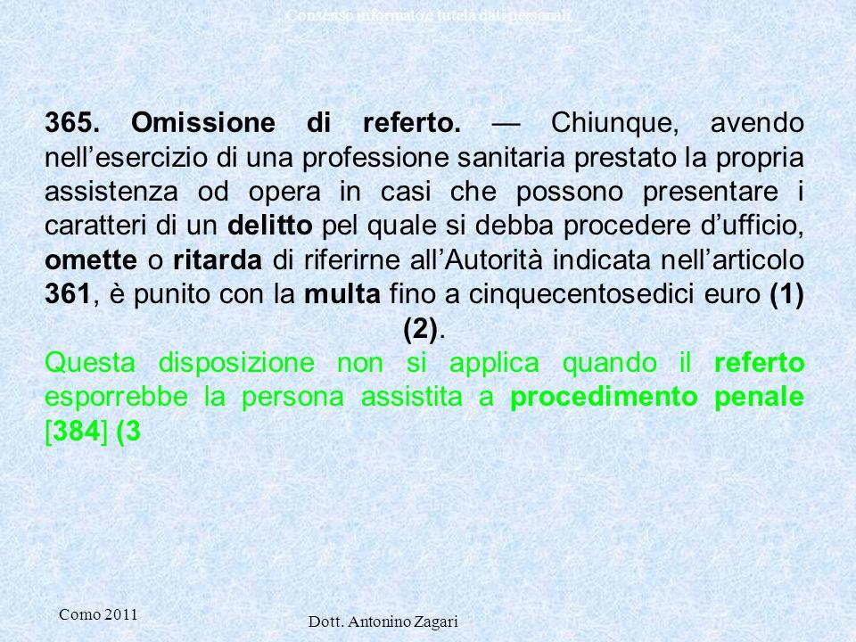 Como 2011 Dott. Antonino Zagari Consenso informato e tutela dati personali 365. Omissione di referto. — Chiunque, avendo nell'esercizio di una profess