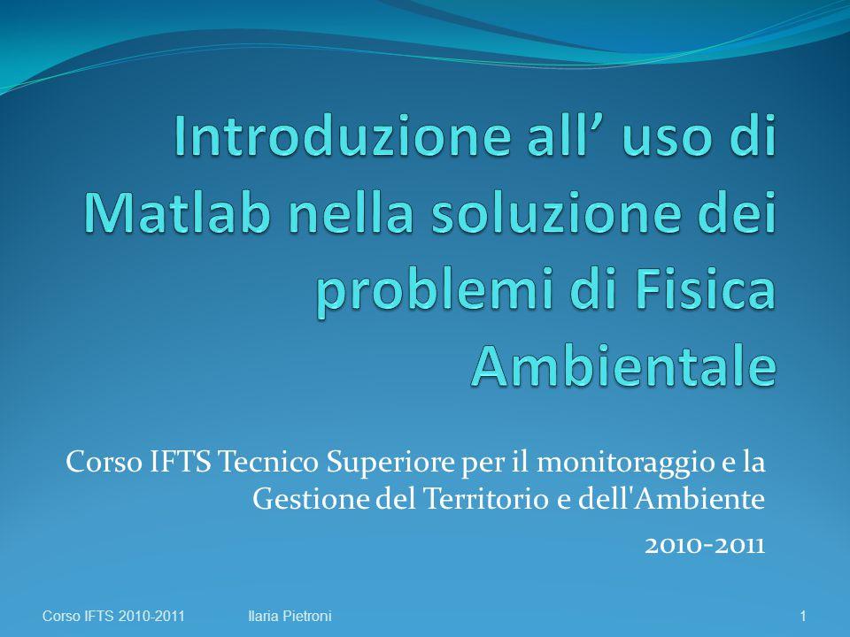 Corso IFTS Tecnico Superiore per il monitoraggio e la Gestione del Territorio e dell Ambiente 2010-2011 Corso IFTS 2010-20111Ilaria Pietroni