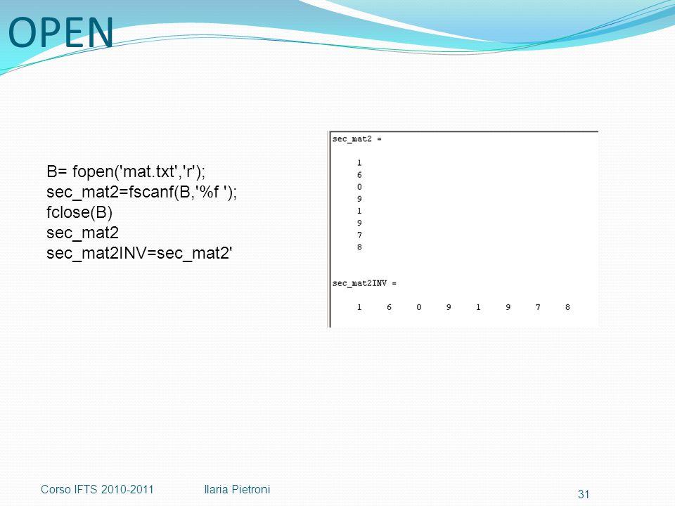 Corso IFTS 2010-2011Ilaria Pietroni 31 B= fopen( mat.txt , r ); sec_mat2=fscanf(B, %f ); fclose(B) sec_mat2 sec_mat2INV=sec_mat2 OPEN