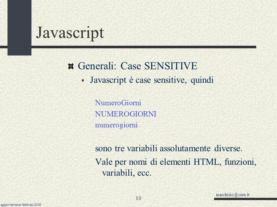marchisio@csea.it aggiornamento febbraio 2005 9 Javascript Generali: assegnazione L'operatore di assegnazione è l' uguale (=) elemento = espressione o