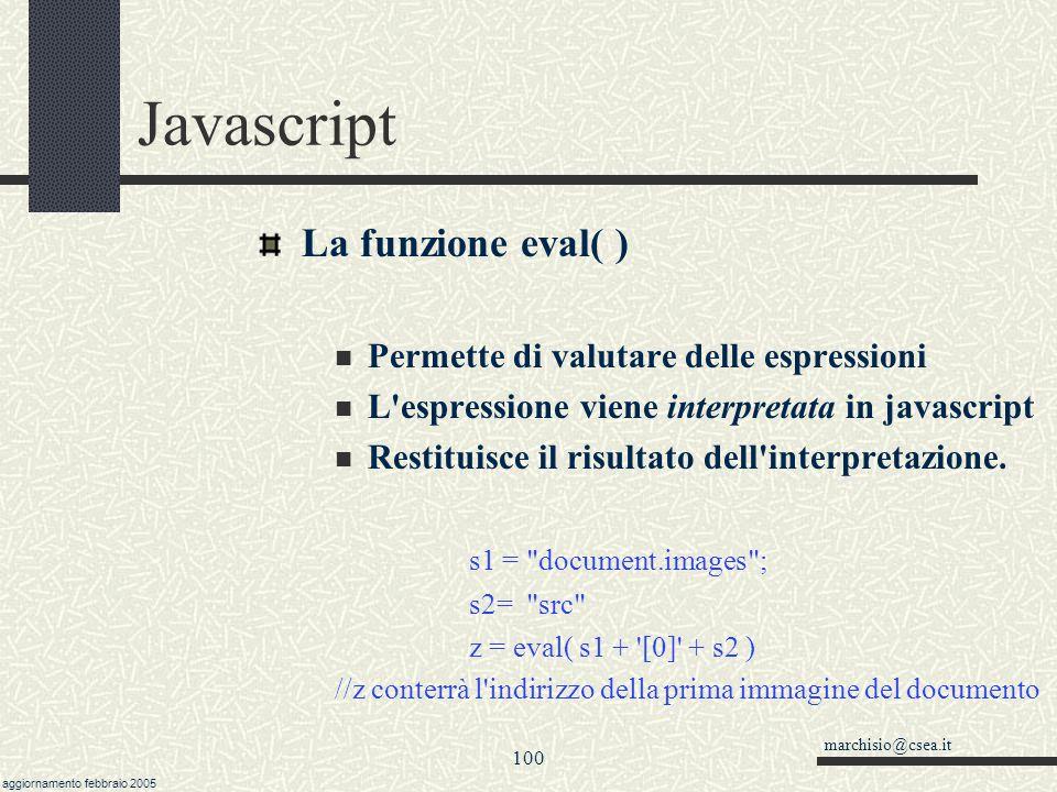 marchisio@csea.it aggiornamento febbraio 2005 99 Javascript Oggetto navigator Contiene informazioni sul browser che si sta utilizzando Le sue propriet