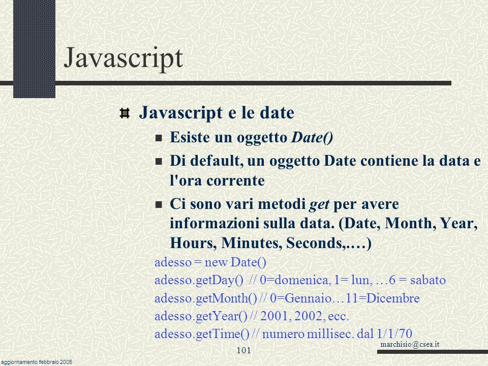 marchisio@csea.it aggiornamento febbraio 2005 100 Javascript La funzione eval( ) Permette di valutare delle espressioni L espressione viene interpretata in javascript Restituisce il risultato dell interpretazione.