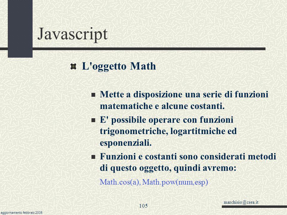 marchisio@csea.it aggiornamento febbraio 2005 104 Javascript Aggiungere tempi alle date Volendo aggiungere un ora, un giorno, ecc.