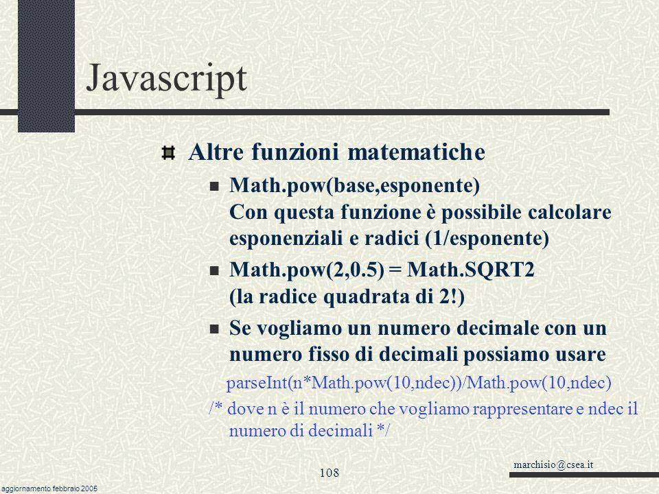 marchisio@csea.it aggiornamento febbraio 2005 107 Javascript Numeri interi e arrotondamenti. Funzione\ parseFloat() -3.2-3.73.23.7 Math.ceil() (all'in