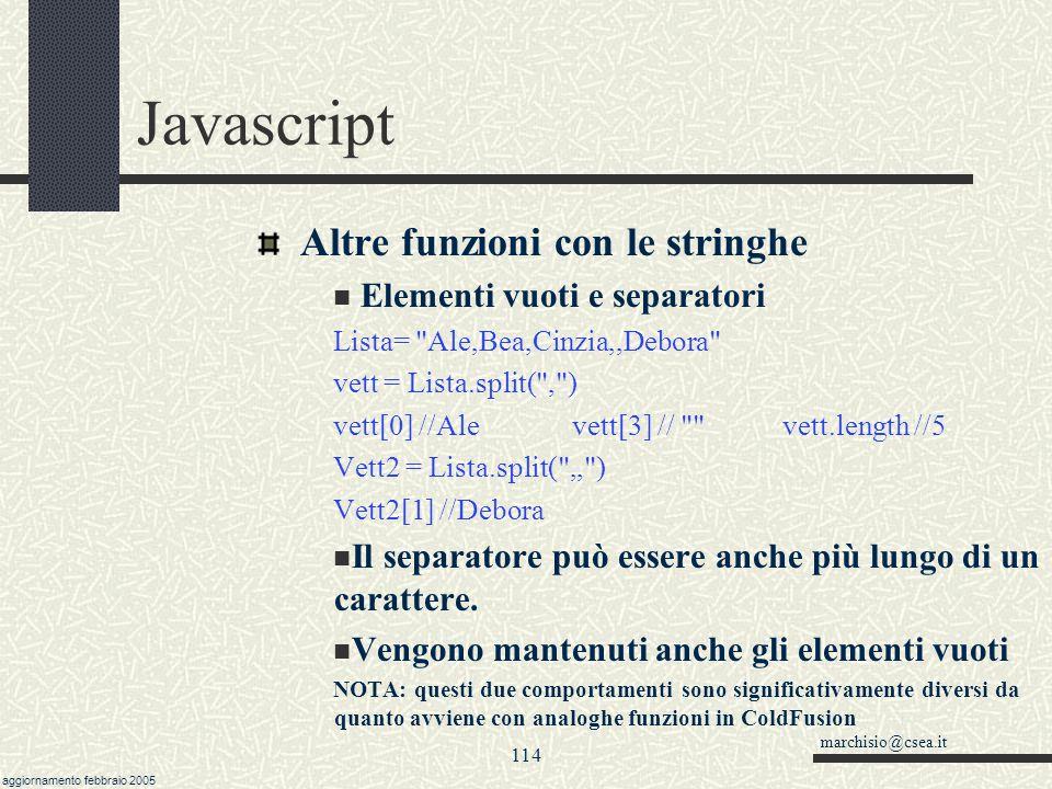 marchisio@csea.it aggiornamento febbraio 2005 113 Javascript Altre funzioni con le stringhe I due metodi toUpperCase() e toLowerCase() permettono di p