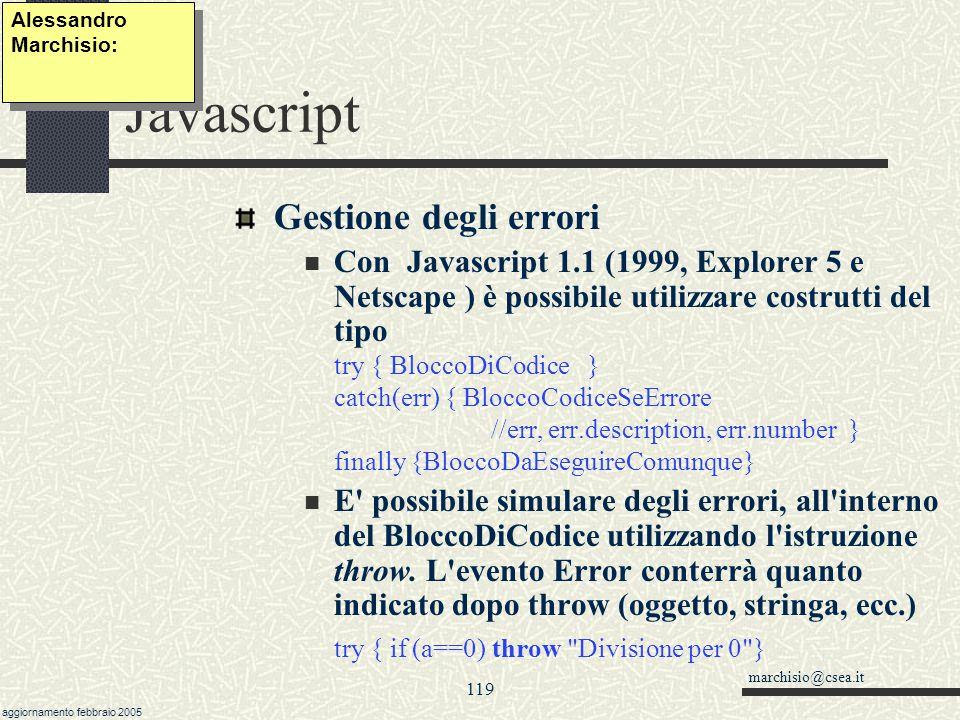 marchisio@csea.it aggiornamento febbraio 2005 118 Javascript L oggetto event: un esempio È possibile intercettare gli eventi della tastiera e del mouse.