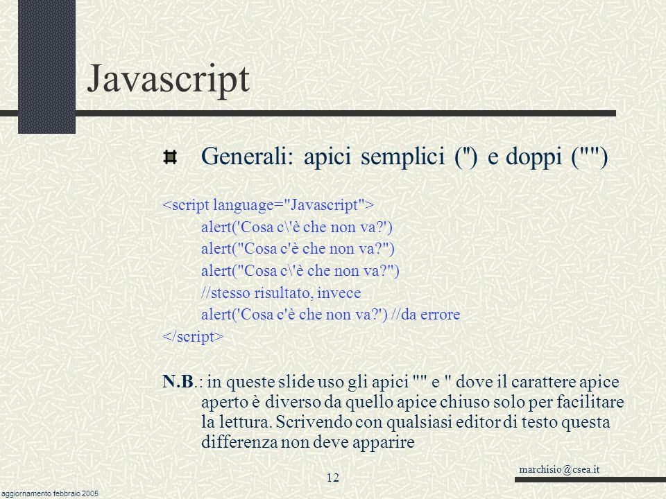 marchisio@csea.it aggiornamento febbraio 2005 11 Javascript Generali: apici semplici ('') e doppi (