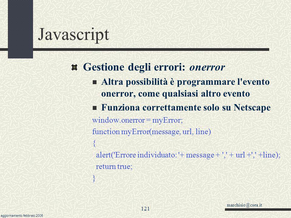 marchisio@csea.it aggiornamento febbraio 2005 120 Javascript Alessandro Marchisio: Gestione degli errori (segue) try racchiude codice che può dare err