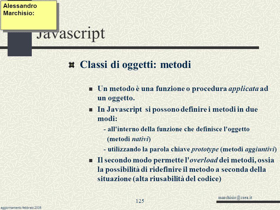 marchisio@csea.it aggiornamento febbraio 2005 124 Javascript Classi di oggetti: proprietà Si può creare un nuovo tipo di oggetti, utilizzando funzioni
