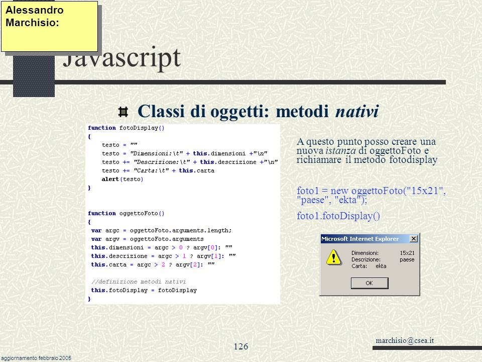 marchisio@csea.it aggiornamento febbraio 2005 125 Javascript Classi di oggetti: metodi Un metodo è una funzione o procedura applicata ad un oggetto.