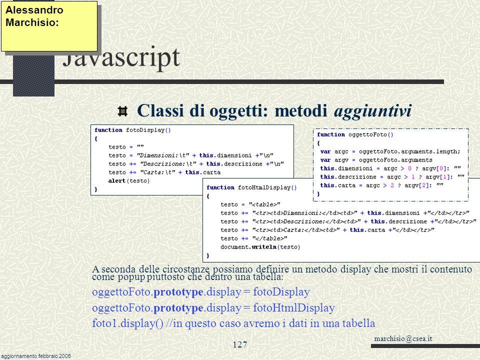 marchisio@csea.it aggiornamento febbraio 2005 126 Javascript Classi di oggetti: metodi nativi Alessandro Marchisio: A questo punto posso creare una nu