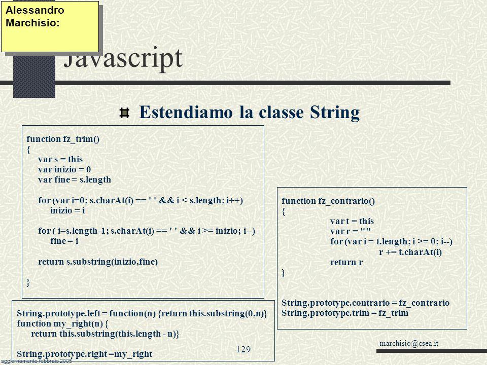 marchisio@csea.it aggiornamento febbraio 2005 128 Javascript overloading di metodi esistenti: toString() e valueOf() Alessandro Marchisio: toString()