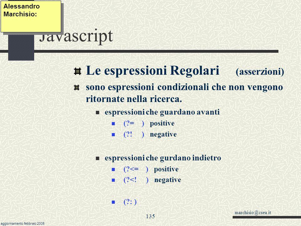 marchisio@csea.it aggiornamento febbraio 2005 134 Javascript Le espressioni Regolari (alternative, raggruppamenti, posizioni) Il segno pipe | (alt+124
