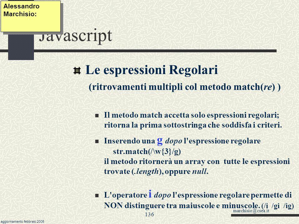 marchisio@csea.it aggiornamento febbraio 2005 135 Javascript Le espressioni Regolari (asserzioni) sono espressioni condizionali che non vengono ritorn