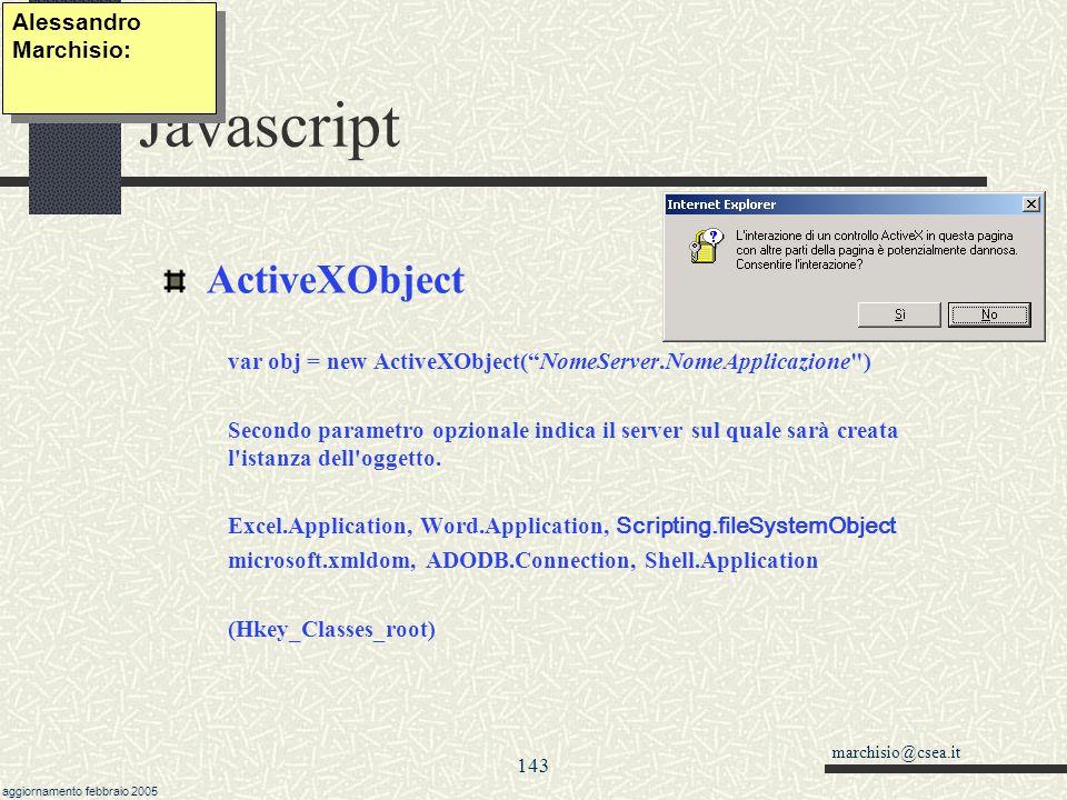marchisio@csea.it aggiornamento febbraio 2005 142 Javascript formalismo di Backus-Naur La BNF Backus-Naur Form è un linguaggio standard per descrivere