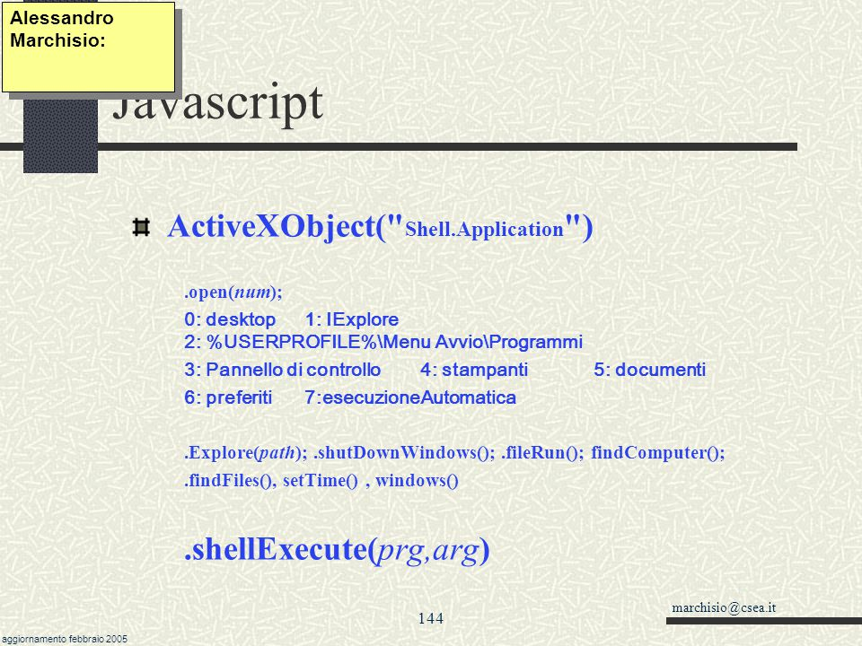 "marchisio@csea.it aggiornamento febbraio 2005 143 Javascript ActiveXObject var obj = new ActiveXObject(""NomeServer.NomeApplicazione"
