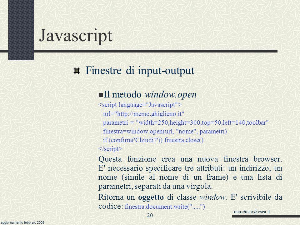 marchisio@csea.it aggiornamento febbraio 2005 19 Javascript Finestre di input-output prompt('messaggio', 'valore default') risposta = prompt('Come ti