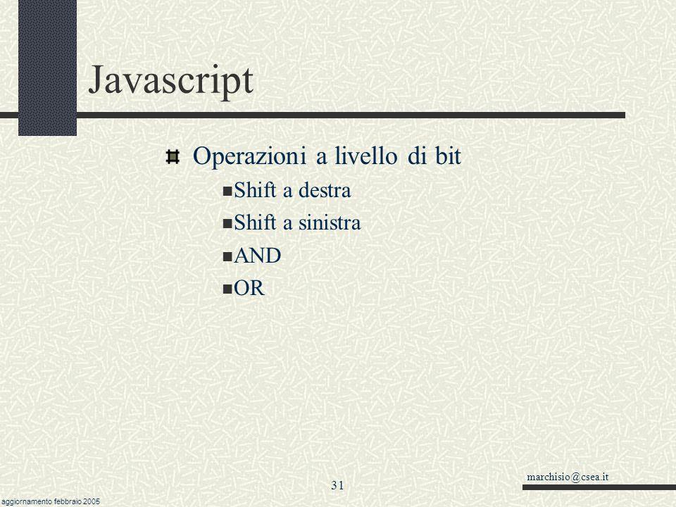 marchisio@csea.it aggiornamento febbraio 2005 30 Javascript Istruzioni condizionali: operatore ? permette di scrivere del codice in modo compatto si c