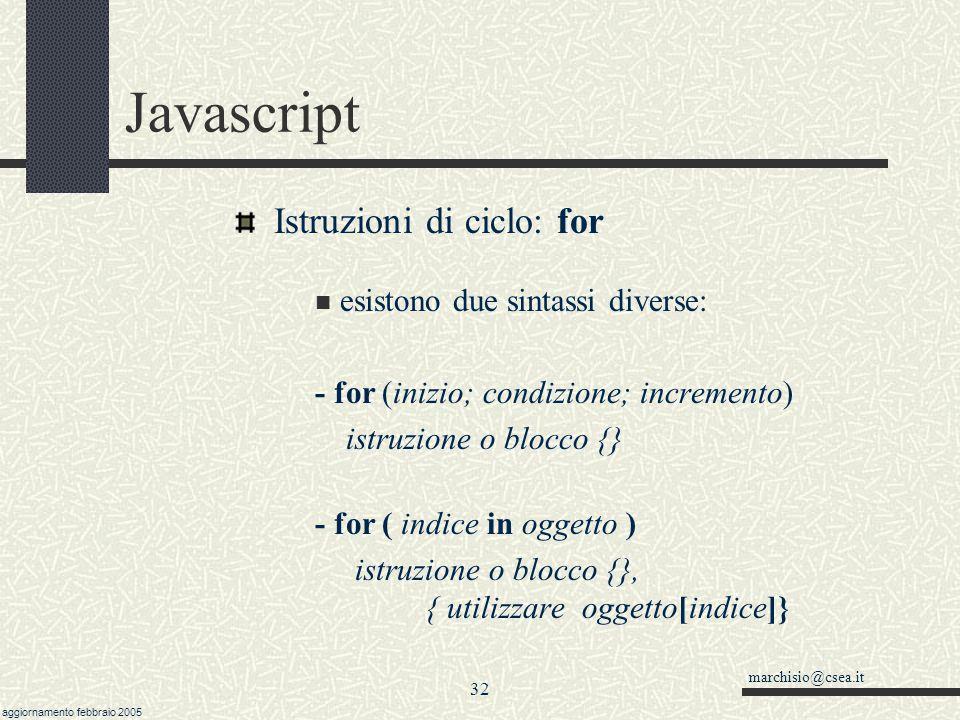marchisio@csea.it aggiornamento febbraio 2005 31 Javascript Operazioni a livello di bit Shift a destra Shift a sinistra AND OR
