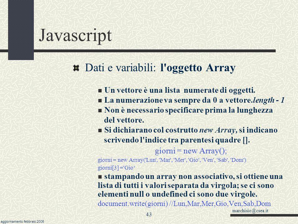 marchisio@csea.it aggiornamento febbraio 2005 42 Javascript Dati e variabili: valori 'speciali' null è il valore nullo per eccellenza, considerato un