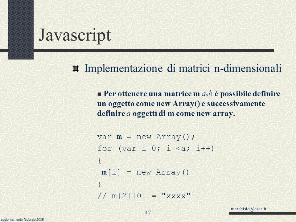 marchisio@csea.it aggiornamento febbraio 2005 46 Javascript metodo sort( fz ) dell oggetto Array E possibile specificare una funzione ad hoc per ordinare un array.
