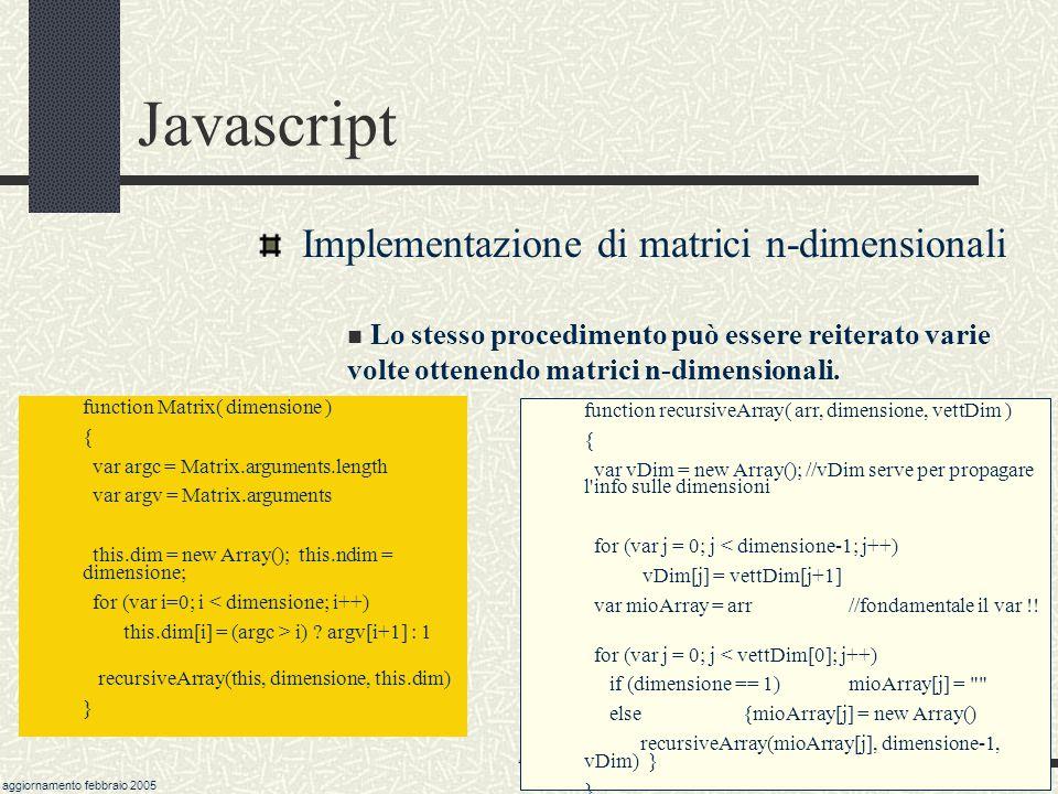 marchisio@csea.it aggiornamento febbraio 2005 47 Javascript Implementazione di matrici n-dimensionali Per ottenere una matrice m a x b è possibile definire un oggetto come new Array() e successivamente definire a oggetti di m come new array.