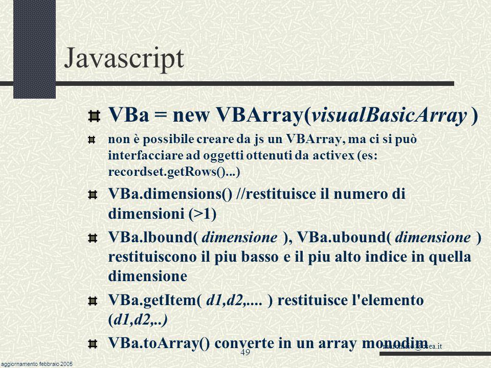 marchisio@csea.it aggiornamento febbraio 2005 48 Javascript Implementazione di matrici n-dimensionali Lo stesso procedimento può essere reiterato vari
