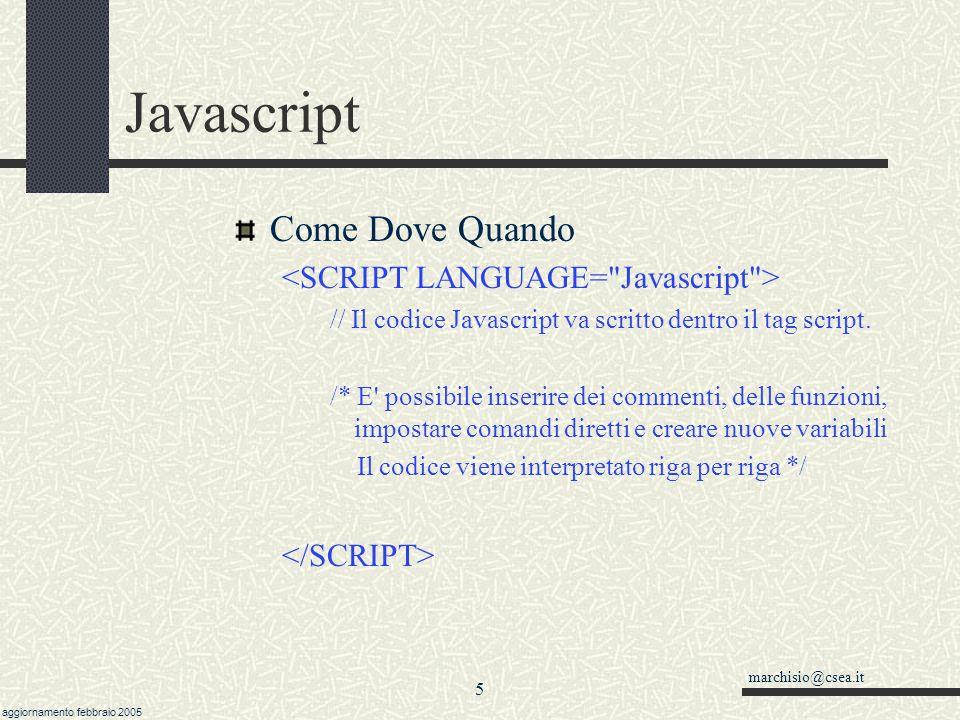 marchisio@csea.it aggiornamento febbraio 2005 4 Javascript Versioni Javascript (Netscape 1996) e Jscript (Microsoft) DHTML (architettura D.O.M. – Docu