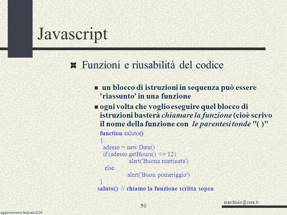 marchisio@csea.it aggiornamento febbraio 2005 49 Javascript VBa = new VBArray(visualBasicArray ) non è possibile creare da js un VBArray, ma ci si può