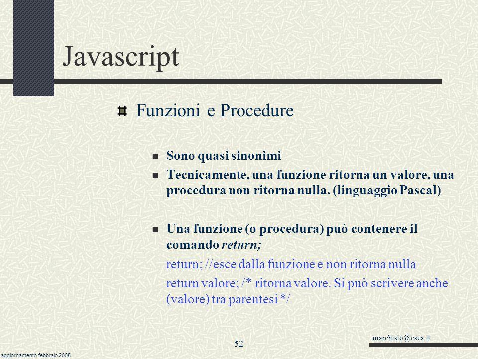 marchisio@csea.it aggiornamento febbraio 2005 51 Javascript Funzioni e riusabilità del codice Quindi per fare una funzione basta: scrivere function sc