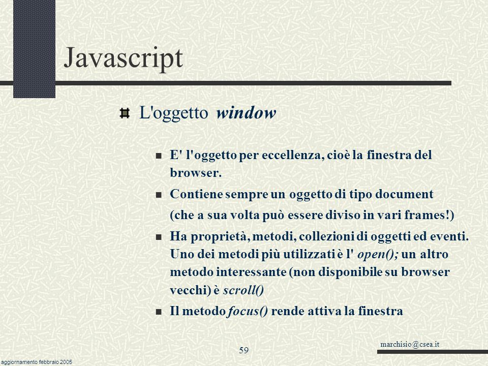 marchisio@csea.it aggiornamento febbraio 2005 58 Javascript Funzioni: passaggio parametri variabile Può essere utile creare delle funzioni che ricevan