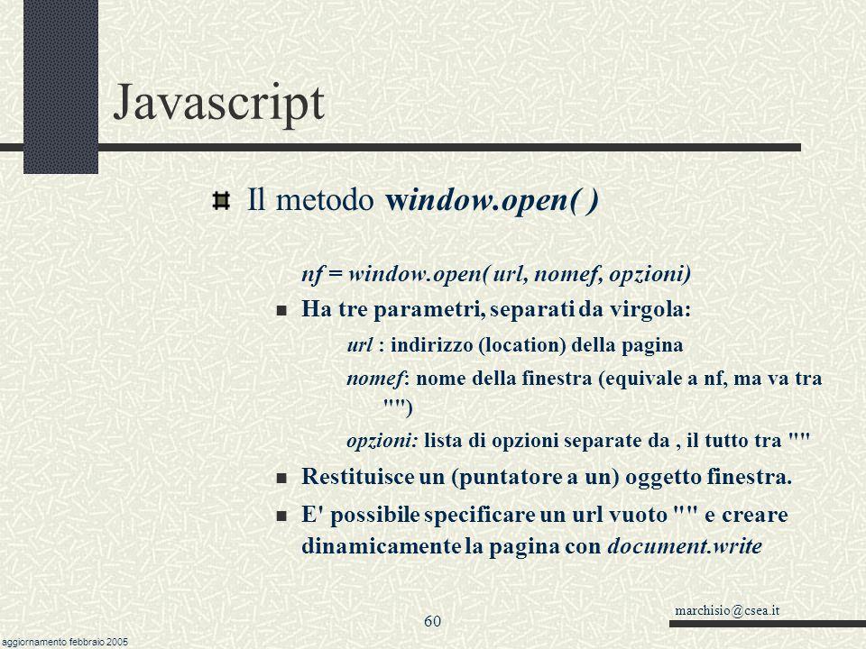 marchisio@csea.it aggiornamento febbraio 2005 59 Javascript L'oggetto window E' l'oggetto per eccellenza, cioè la finestra del browser. Contiene sempr
