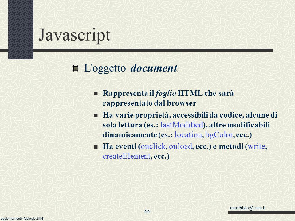 marchisio@csea.it aggiornamento febbraio 2005 65 Javascript L'oggetto Window (Explorer) PROPRIETA clientInformation closed defaultStatus external hist