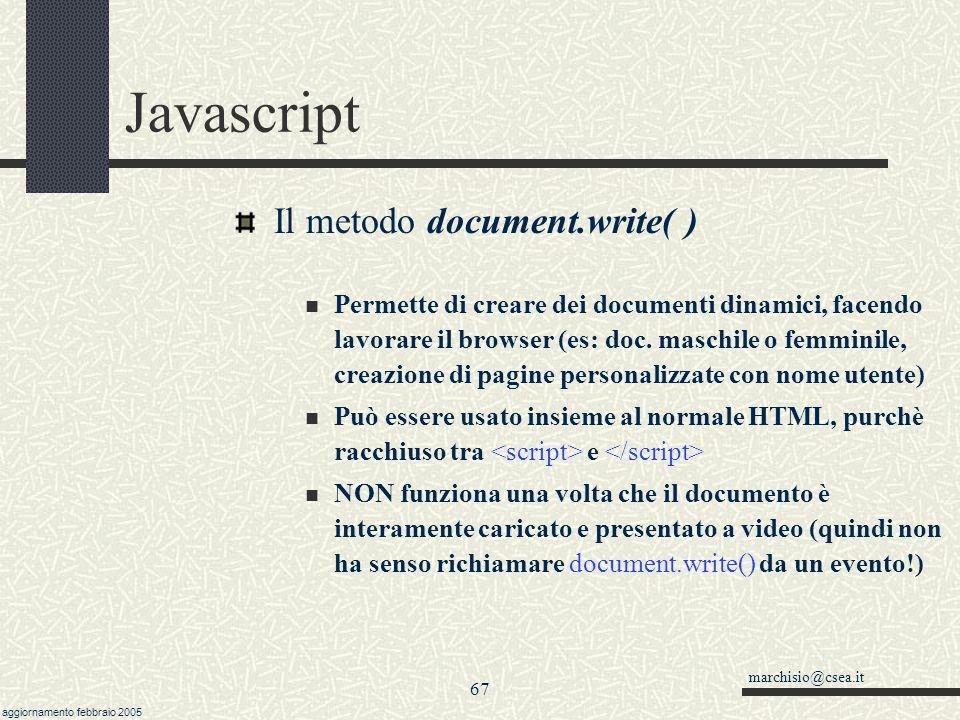 marchisio@csea.it aggiornamento febbraio 2005 66 Javascript L'oggetto document. Rappresenta il foglio HTML che sarà rappresentato dal browser Ha varie