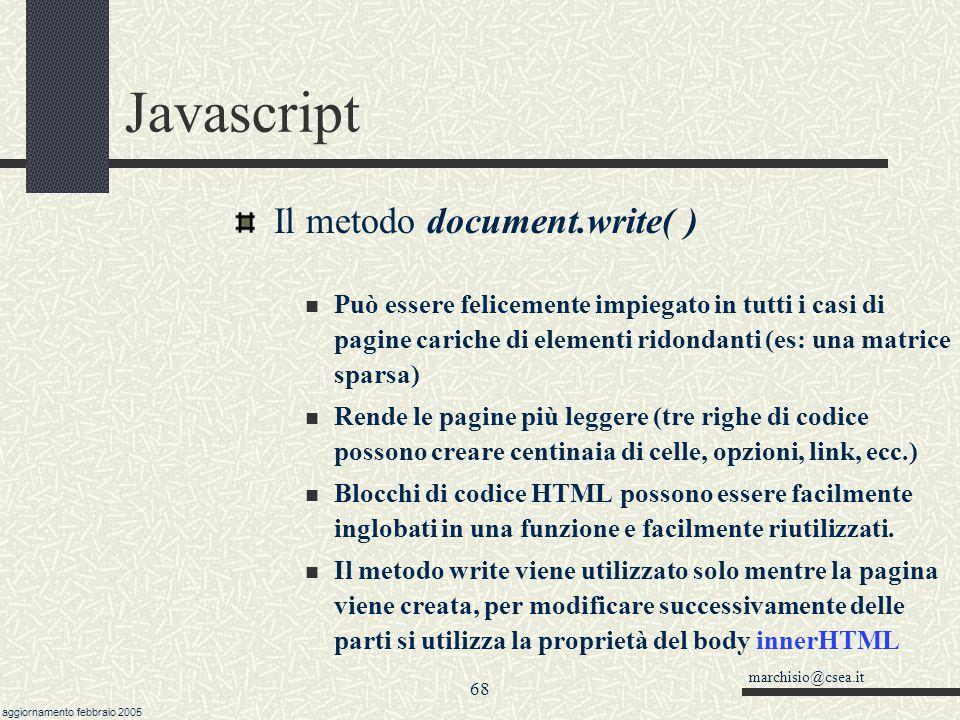 marchisio@csea.it aggiornamento febbraio 2005 67 Javascript Il metodo document.write( ) Permette di creare dei documenti dinamici, facendo lavorare il browser (es: doc.