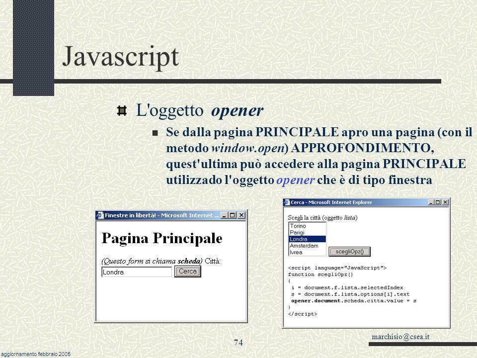 marchisio@csea.it aggiornamento febbraio 2005 73 Javascript L'oggetto screen Indica lo schermo dell'utente Ha le seguenti proprietà: height e width, c