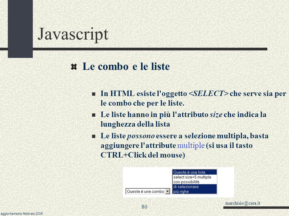 marchisio@csea.it aggiornamento febbraio 2005 79 Javascript Le caselle di testo name: nome dell'oggetto value:contenuto della casella di testo size: l
