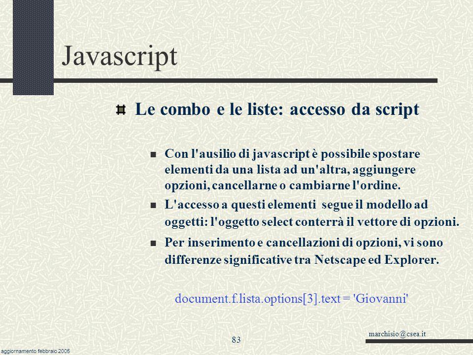 marchisio@csea.it aggiornamento febbraio 2005 82 Javascript Le combo e le liste: anatomia di una select size= 5 crea una lista alta 5 elementi.