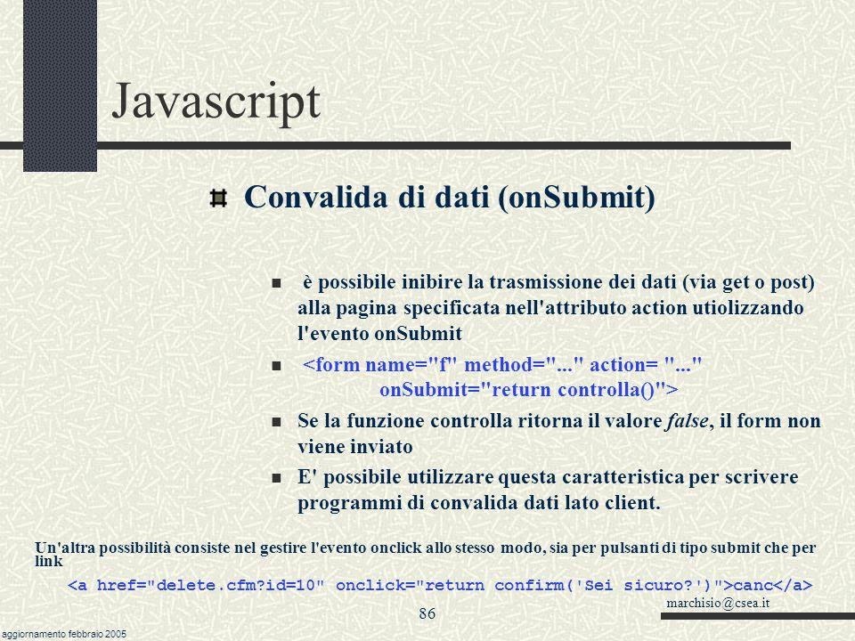 marchisio@csea.it aggiornamento febbraio 2005 85 Javascript Inserimento e cancellazione opzioni il metodo remove(indice) riceve la posizione dell elemento che si vuole eliminare.