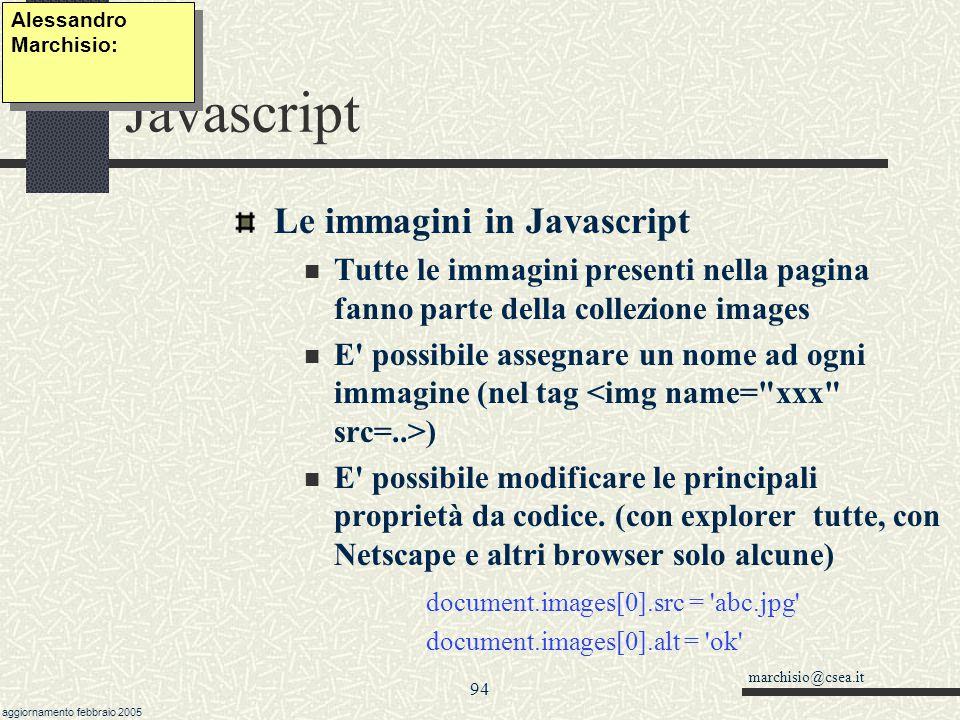 marchisio@csea.it aggiornamento febbraio 2005 93 Javascript Le immagini Ogni immagine in html è definita dal tag Principali proprietà delle immagini s