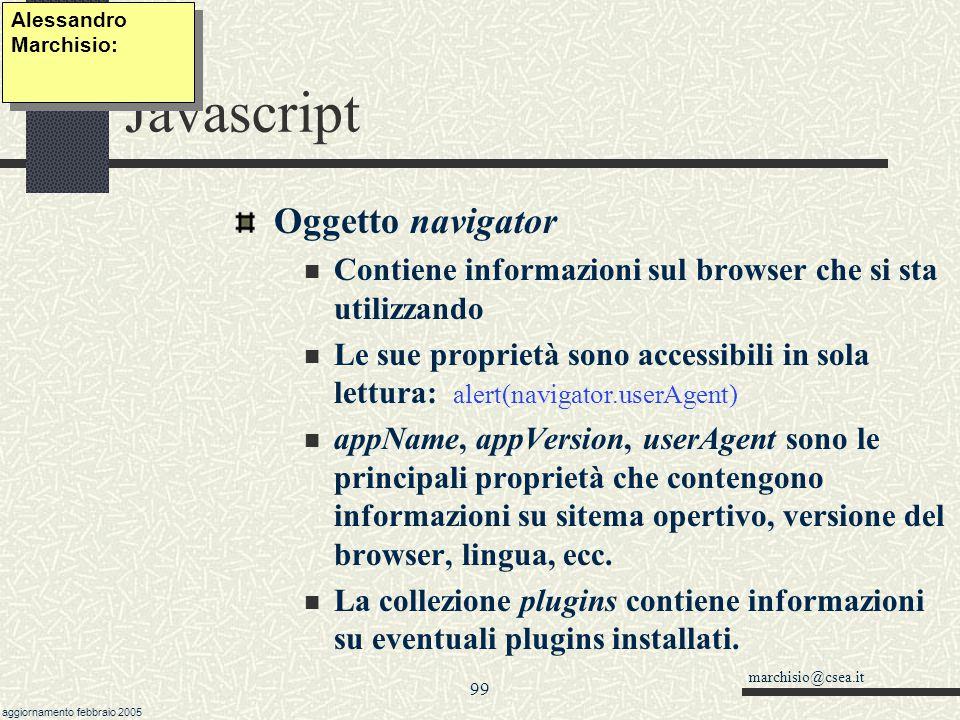 marchisio@csea.it aggiornamento febbraio 2005 98 Javascript Oggetto clipboardData.setData(formato, testo) equivale a ctrl+C.getData(formato) legge il