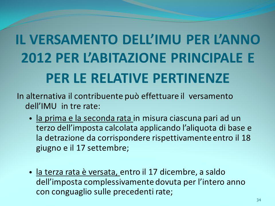 34 IL VERSAMENTO DELL'IMU PER L'ANNO 2012 PER L'ABITAZIONE PRINCIPALE E PER LE RELATIVE PERTINENZE In alternativa il contribuente può effettuare il ve