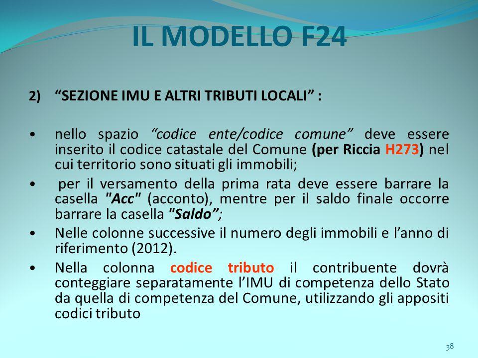 """38 IL MODELLO F24 2) """"SEZIONE IMU E ALTRI TRIBUTI LOCALI"""" : nello spazio """"codice ente/codice comune"""" deve essere inserito il codice catastale del Comu"""