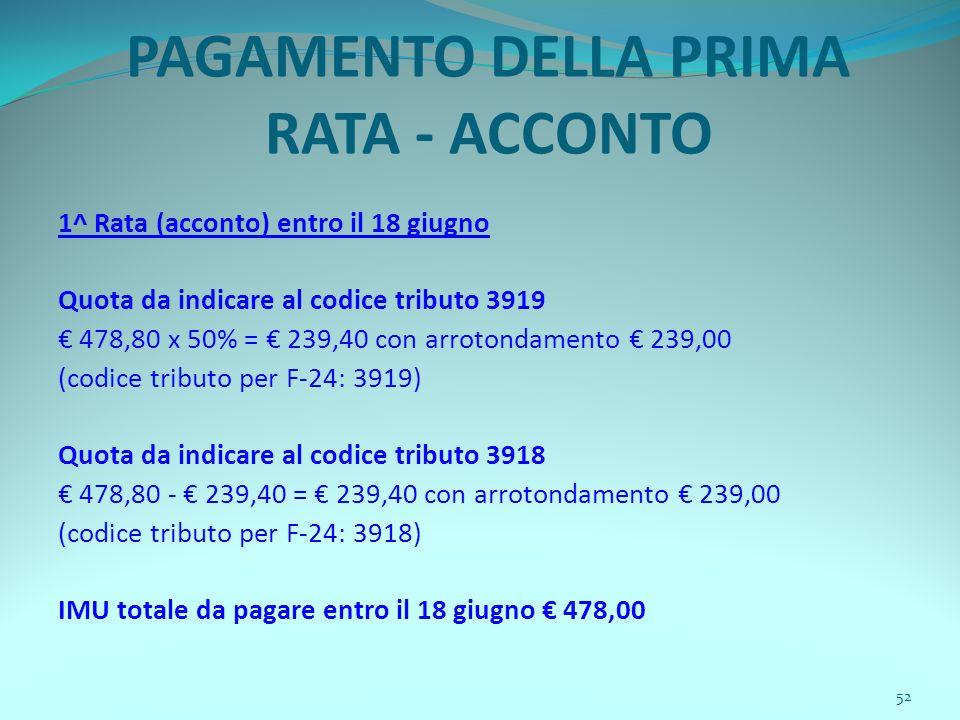 52 PAGAMENTO DELLA PRIMA RATA - ACCONTO 1^ Rata (acconto) entro il 18 giugno Quota da indicare al codice tributo 3919 € 478,80 x 50% = € 239,40 con ar