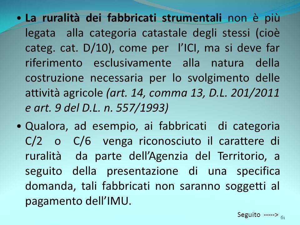 61 La ruralità dei fabbricati strumentali non è più legata alla categoria catastale degli stessi (cioè categ. cat. D/10), come per l'ICI, ma si deve f