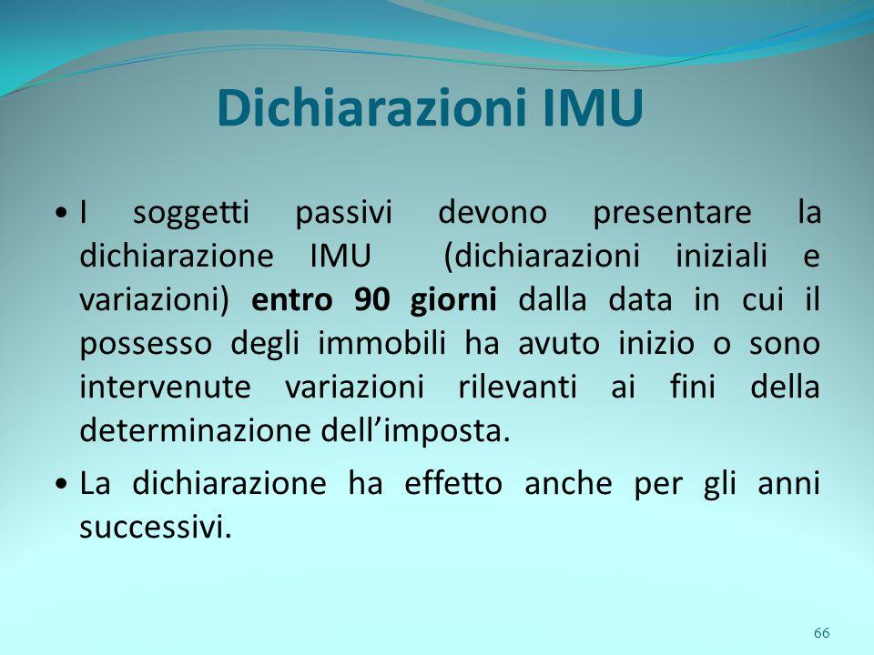 66 Dichiarazioni IMU I soggetti passivi devono presentare la dichiarazione IMU (dichiarazioni iniziali e variazioni) entro 90 giorni dalla data in cui