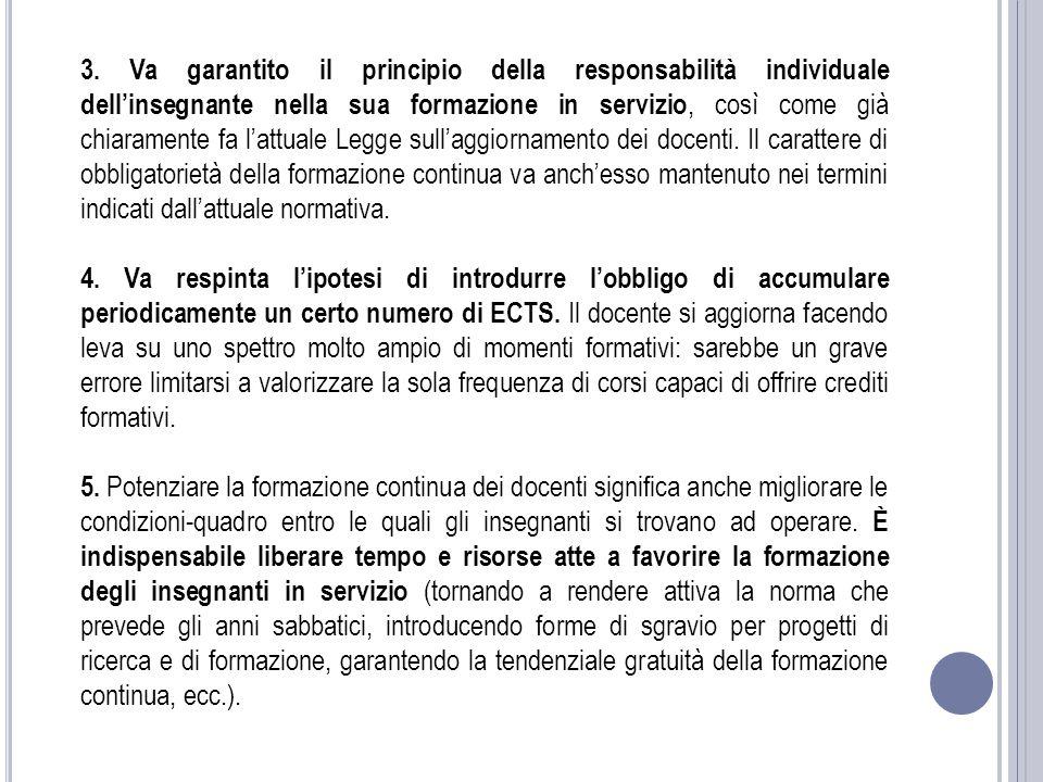 3. Va garantito il principio della responsabilità individuale dell'insegnante nella sua formazione in servizio, così come già chiaramente fa l'attuale