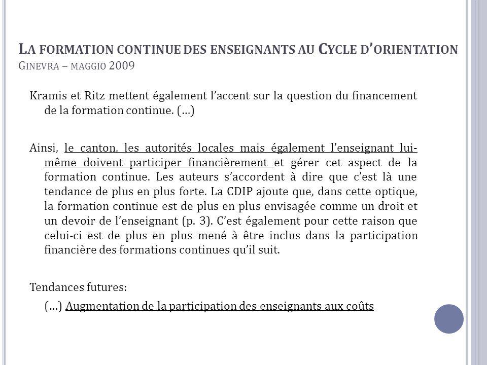 L A FORMATION CONTINUE DES ENSEIGNANTS AU C YCLE D ' ORIENTATION G INEVRA – MAGGIO 2009 Kramis et Ritz mettent également l'accent sur la question du financement de la formation continue.