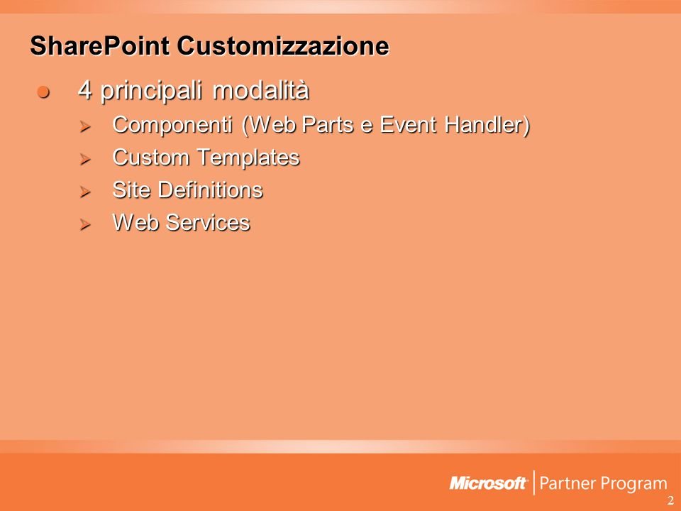2 SharePoint Customizzazione 4 principali modalità 4 principali modalità  Componenti (Web Parts e Event Handler)  Custom Templates  Site Definitions  Web Services
