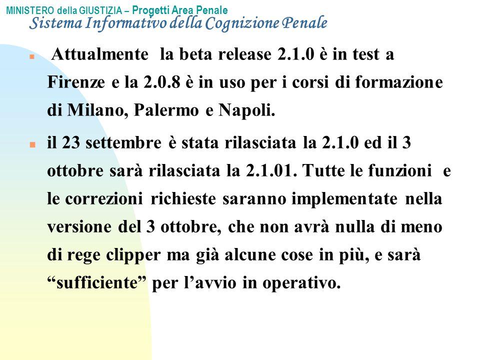 MINISTERO della GIUSTIZIA – Progetti Area Penale Sistema Informativo della Cognizione Penale n Attualmente la beta release 2.1.0 è in test a Firenze e la 2.0.8 è in uso per i corsi di formazione di Milano, Palermo e Napoli.